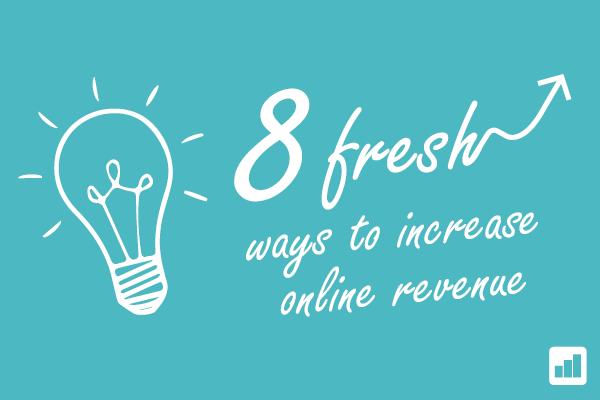 8 Fresh Ways to Increase Online ROI