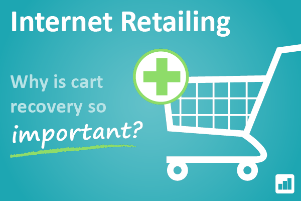 Internet retailing: Why is cart recovery so important?