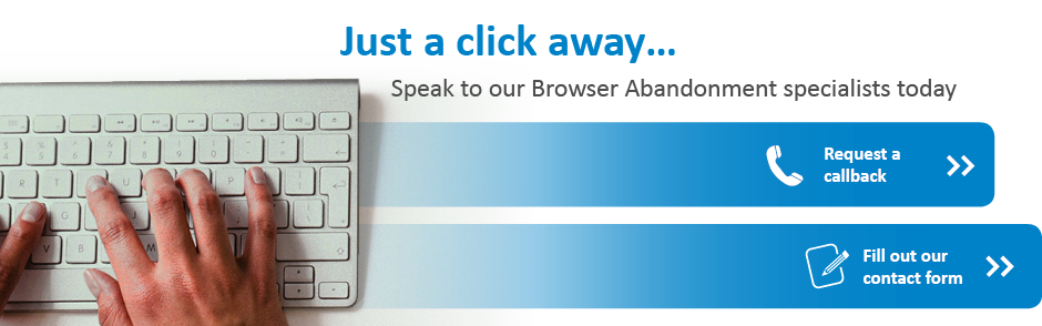 Speak to our Recovery specialists about Browser Abandonment today