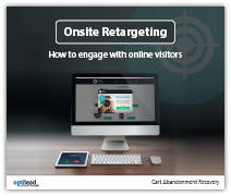 Onsite Retargeting: How to engage with online visitors