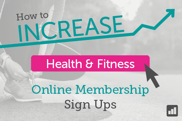 How to increase Health & Fitness online membership sign ups